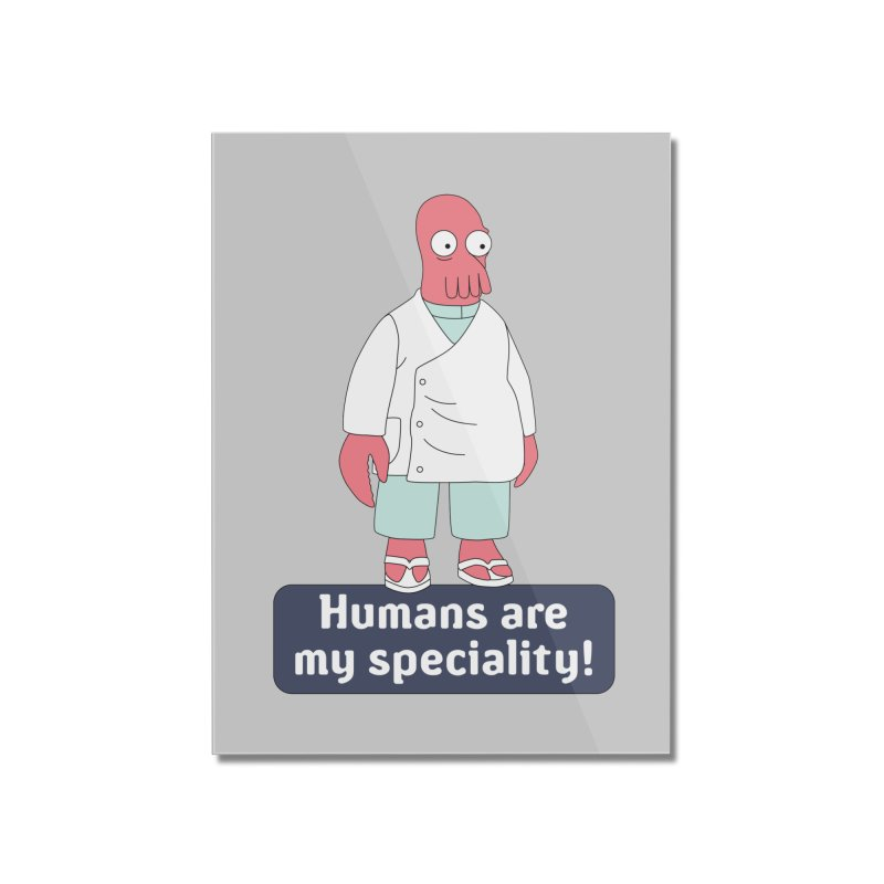Humans Are My Speciality Home Mounted Acrylic Print by Christoph Bartneck's Design Shop