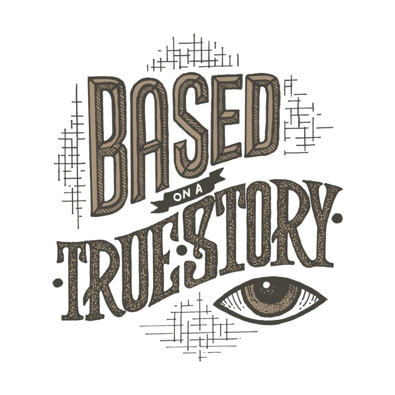 Based on a True Story Hand-Lettered Design by Based on a True Story Podcast Merch