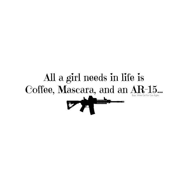 Coffee, Mascara, and an AR by Basic White Girl For Gun Rights