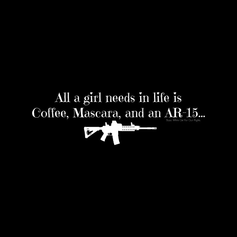 Coffee, Mascara, and an AR- White by Basic White Girl For Gun Rights