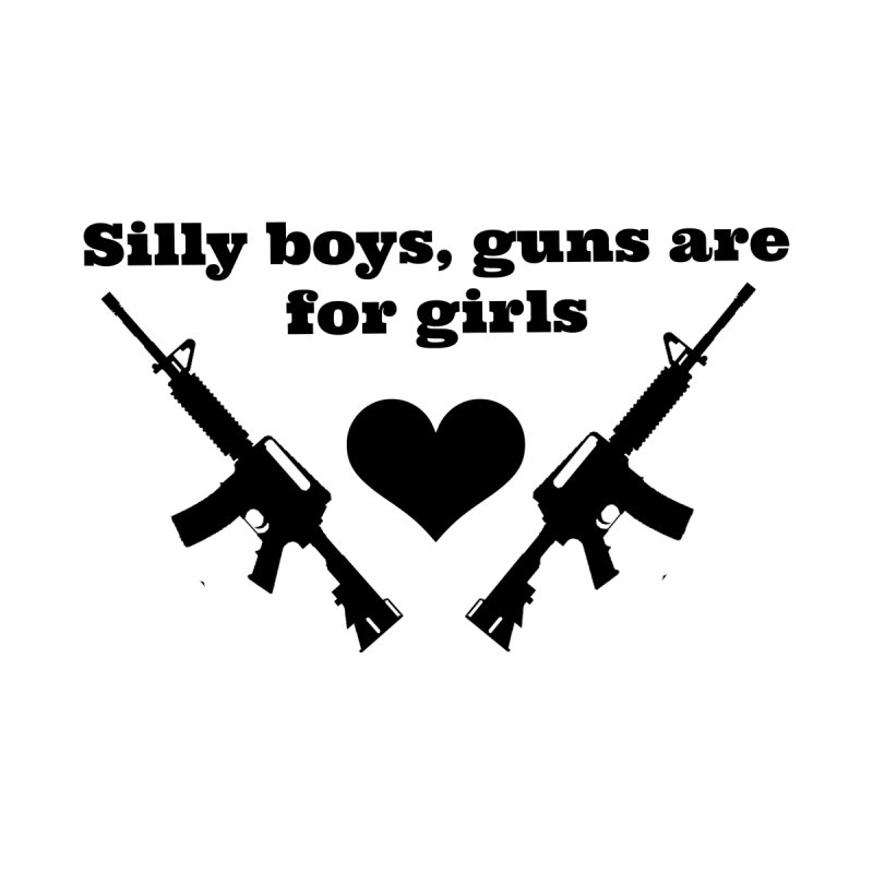 Silly Boys by Basic White Girl For Gun Rights