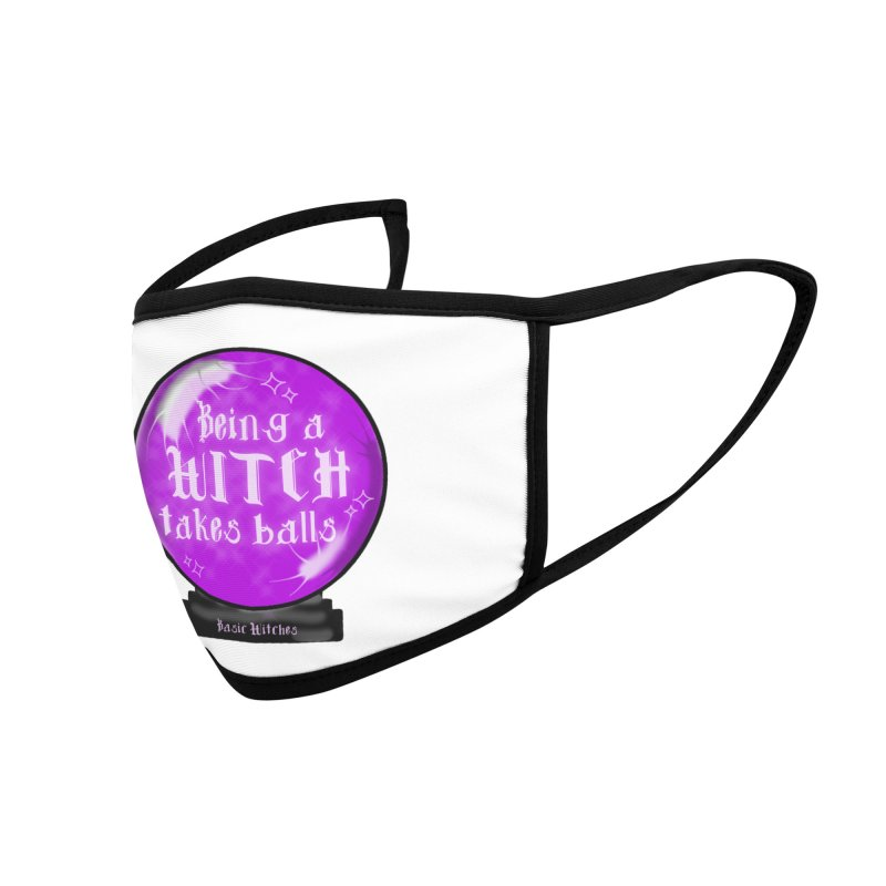 Being a Witch Takes Balls Accessories Face Mask by Basic Witches Merch!