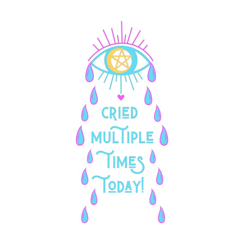 Eye Cried Multiple Times Today! Accessories Greeting Card by Basic Witches Merch!