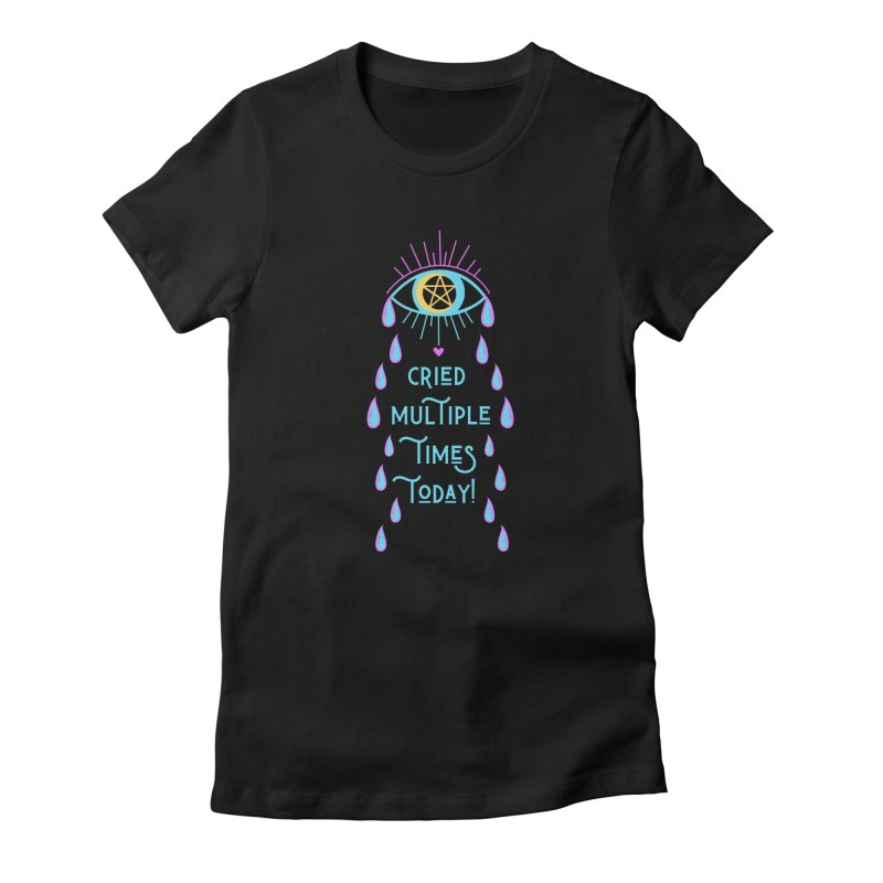 Eye Cried Multiple Times Today! Women's T-Shirt by Basic Witches Merch!