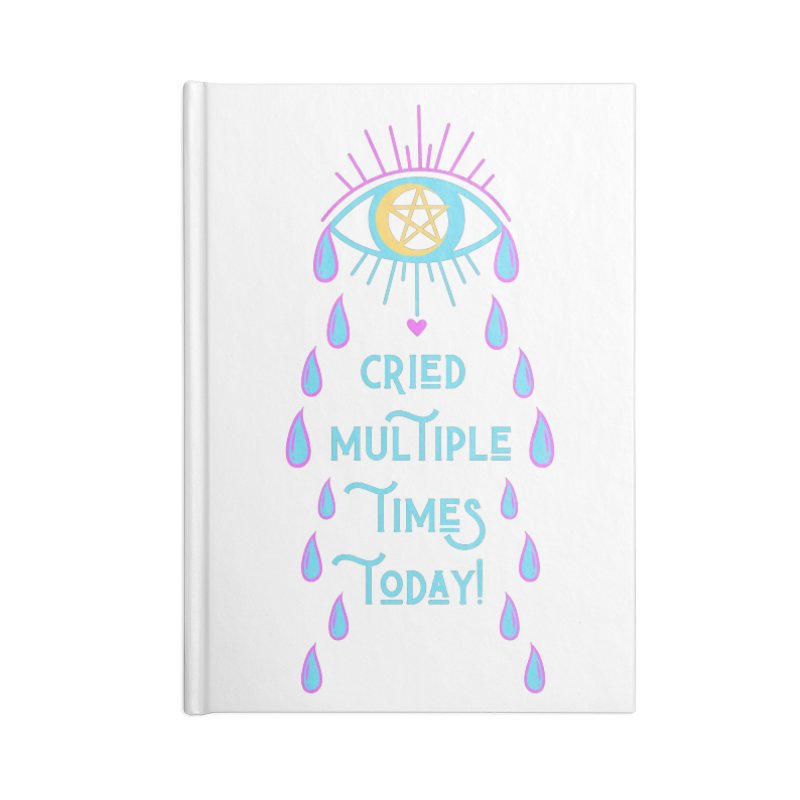 Eye Cried Multiple Times Today! Accessories Notebook by Basic Witches Merch!