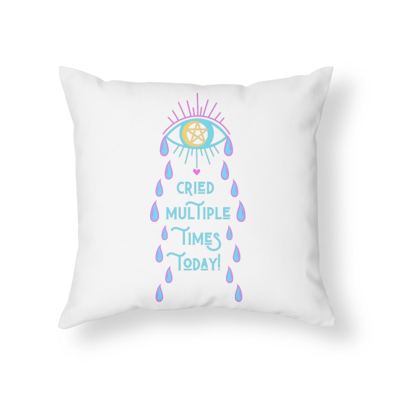 Eye Cried Multiple Times Today! Home Throw Pillow by Basic Witches Merch!