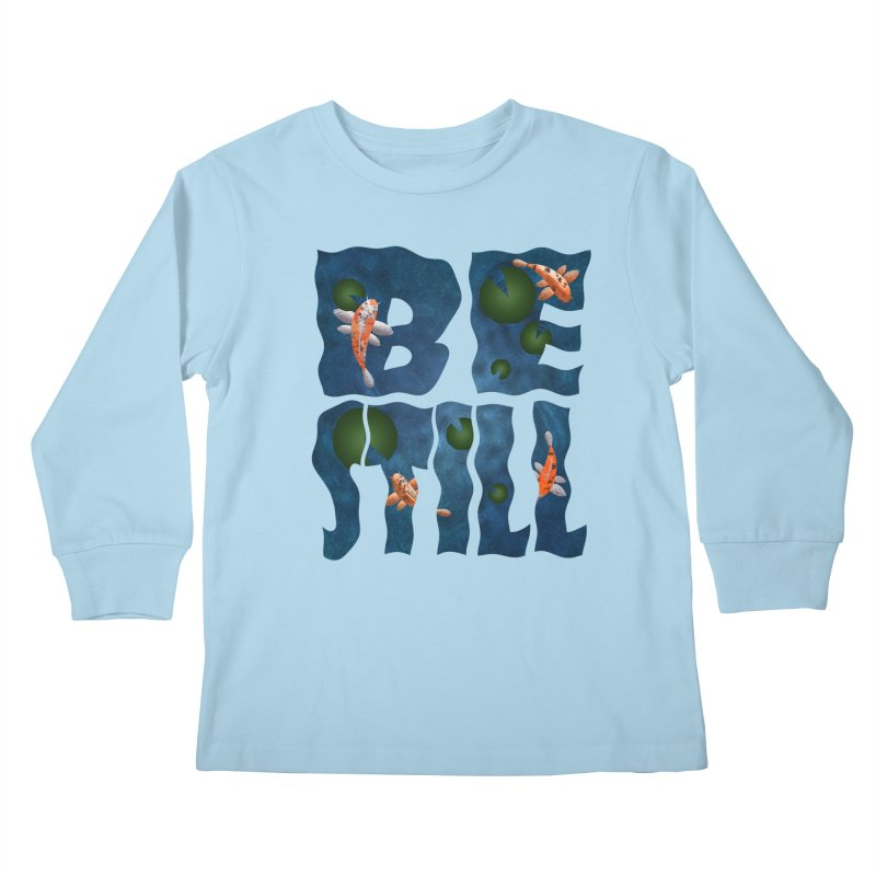 Be Still Kids Longsleeve T-Shirt by Baubly Apparel