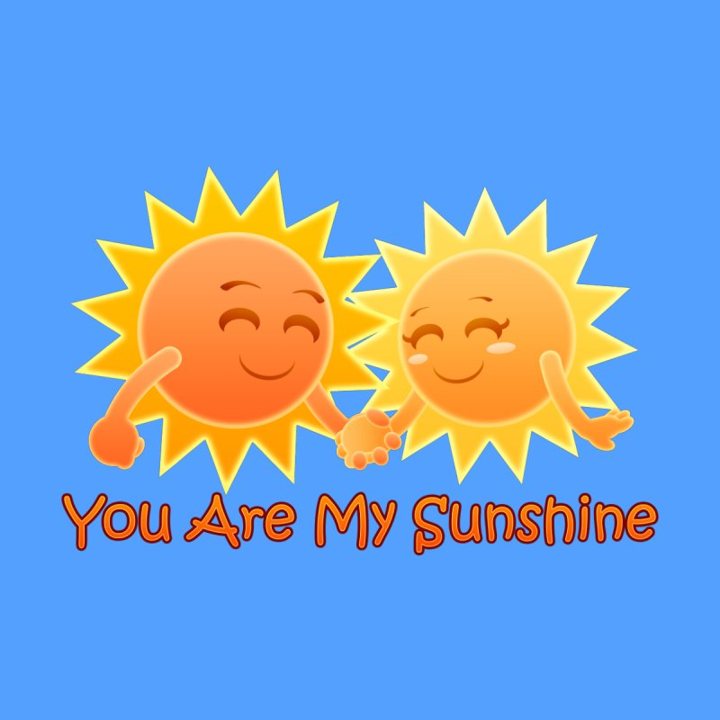 You Are My Sunshine None  by Baubly Apparel