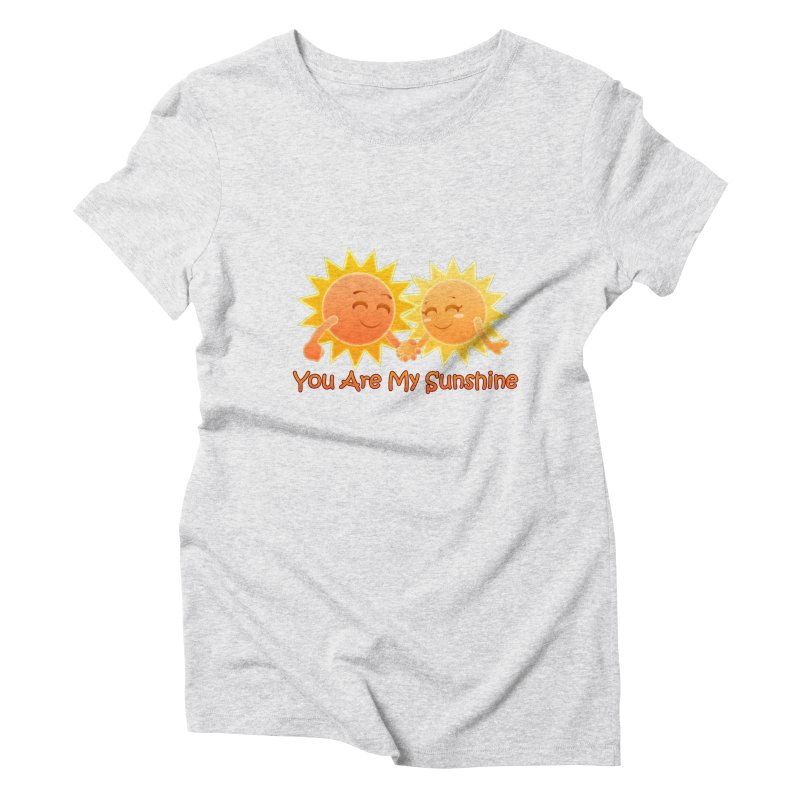 You Are My Sunshine Women's Triblend T-Shirt by Baubly Apparel
