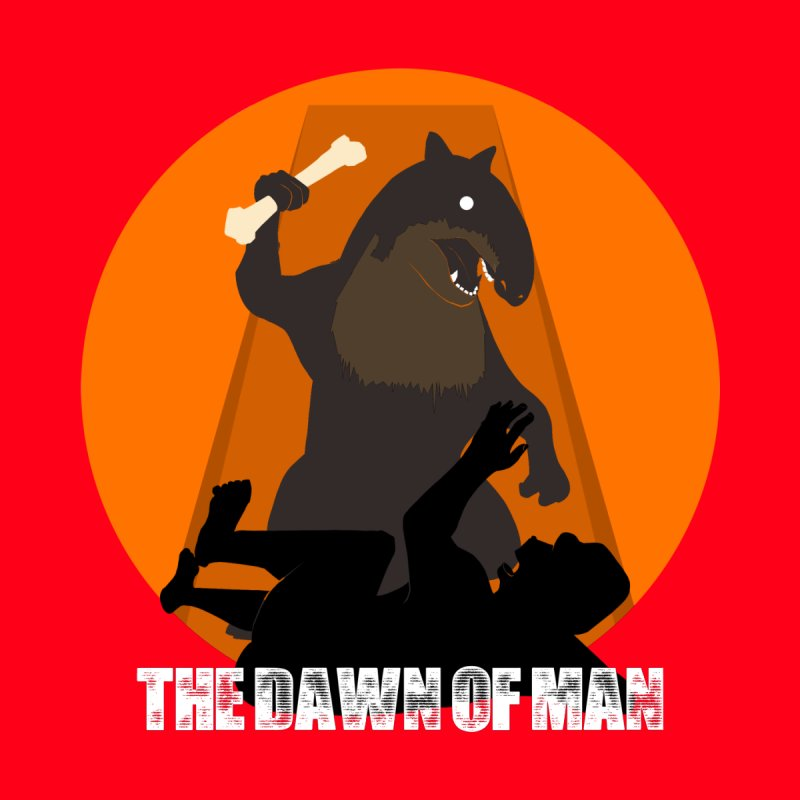 Dawn of Man None  by Bazaar of the Bizzare