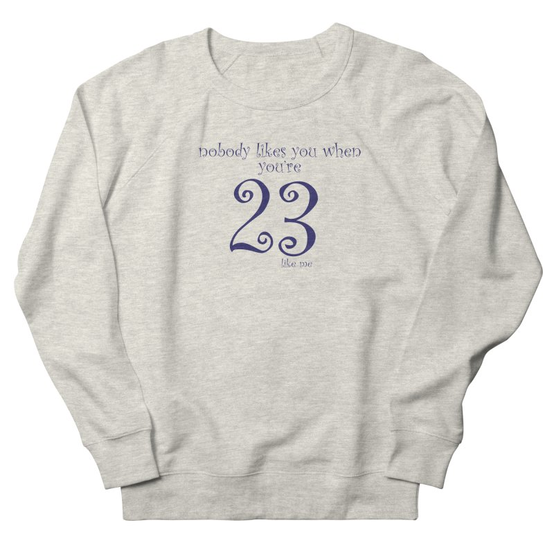 nobody likes me, I'm 23 Men's French Terry Sweatshirt by Baked Goods