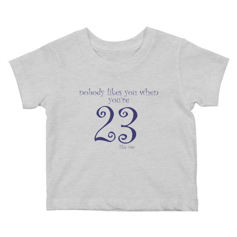 nobody likes me, I'm 23 Kids Baby T-Shirt by Baked Goods