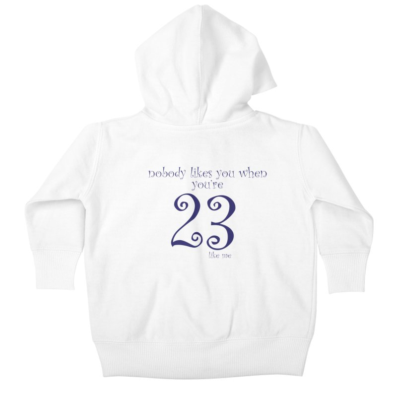 nobody likes me, I'm 23 Kids Baby Zip-Up Hoody by Baked Goods