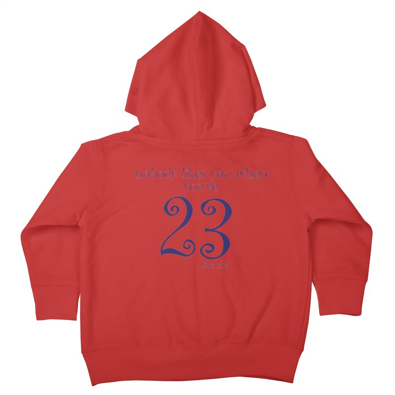 nobody likes me, I'm 23 Kids Toddler Zip-Up Hoody by Baked Goods