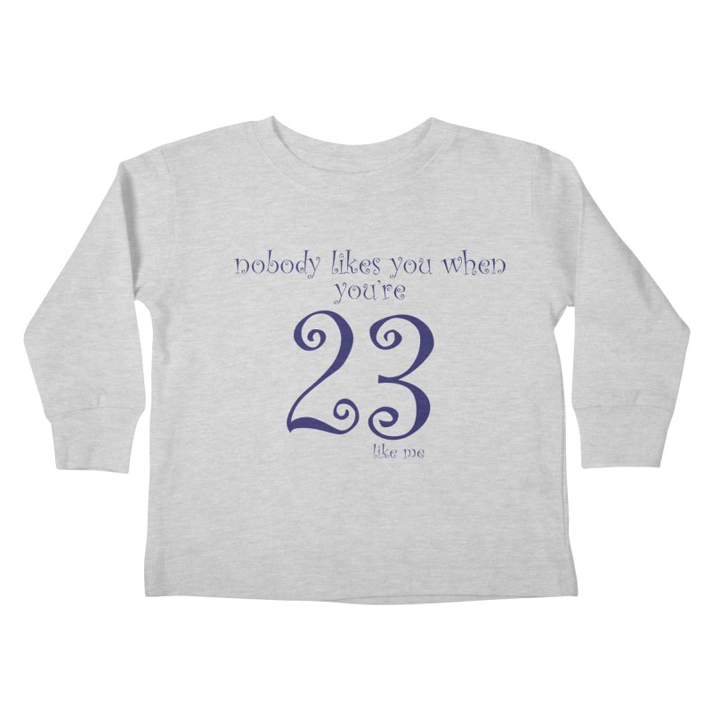 nobody likes me, I'm 23 Kids Toddler Longsleeve T-Shirt by Baked Goods