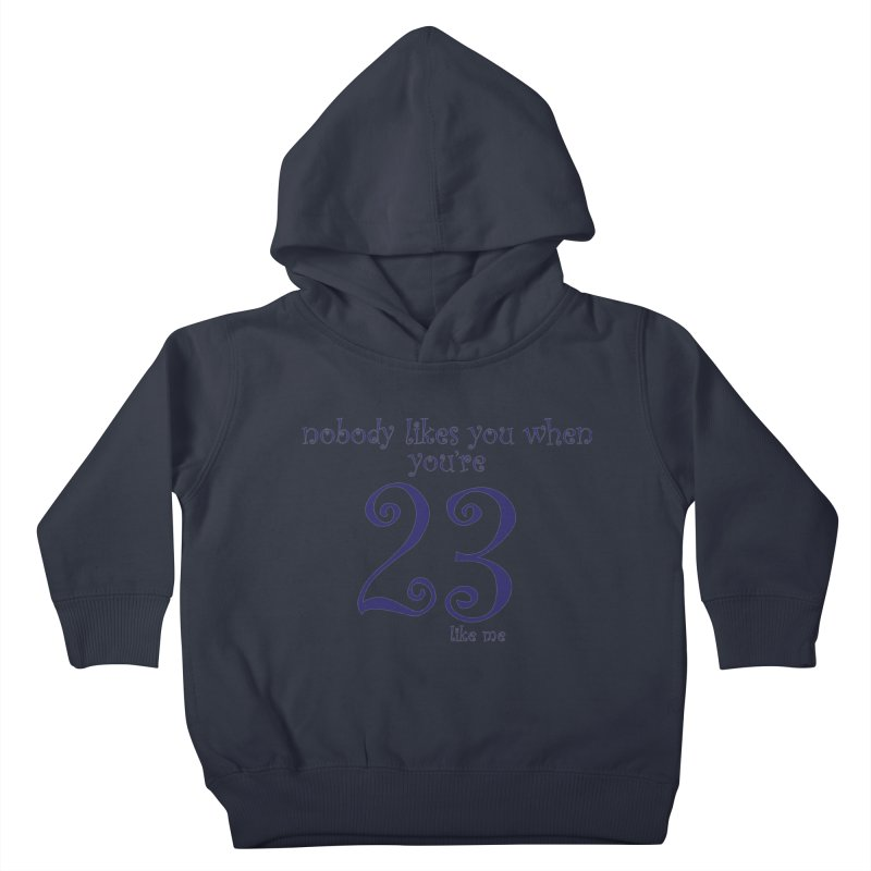 nobody likes me, I'm 23 Kids Toddler Pullover Hoody by Baked Goods