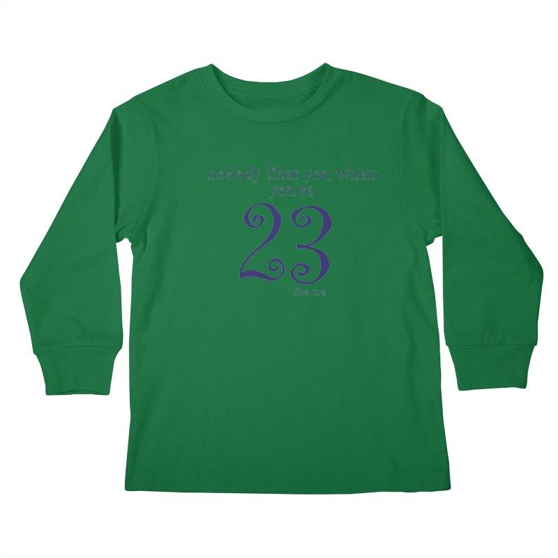 nobody likes me, I'm 23 Kids Longsleeve T-Shirt by Baked Goods