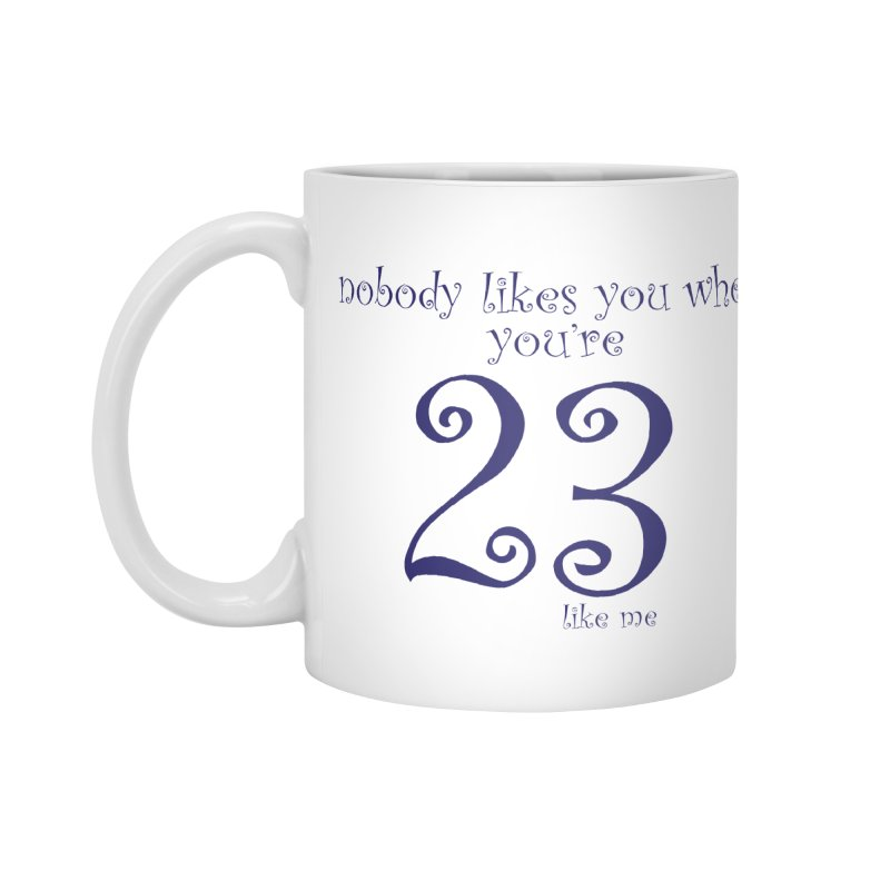 nobody likes me, I'm 23 Accessories Mug by Baked Goods