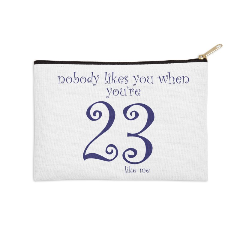 nobody likes me, I'm 23 Accessories Zip Pouch by Baked Goods