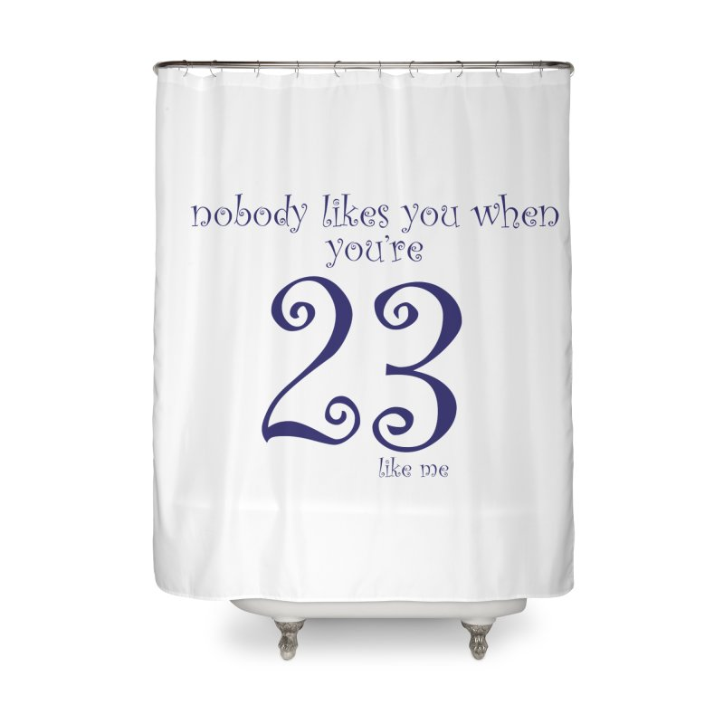 nobody likes me, I'm 23 Home Shower Curtain by Baked Goods