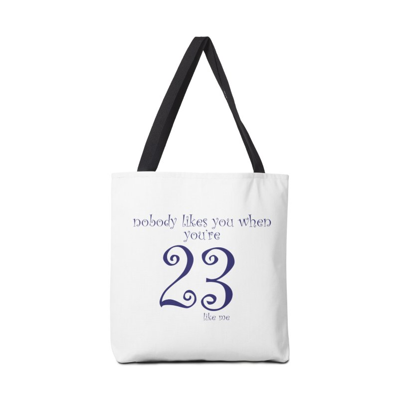 nobody likes me, I'm 23 Accessories Bag by Baked Goods
