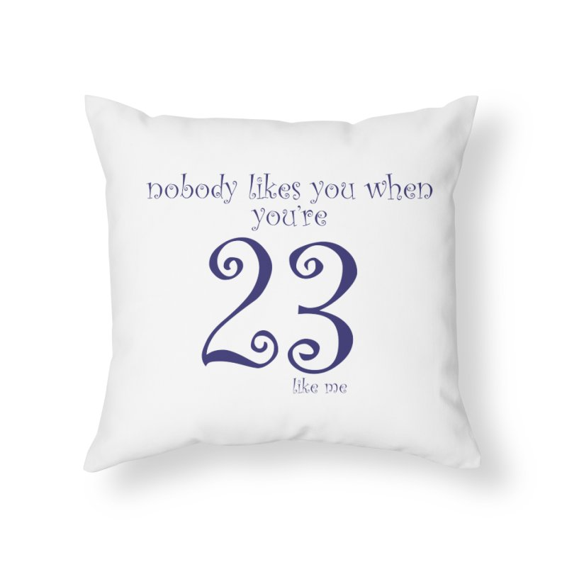nobody likes me, I'm 23 Home Throw Pillow by Baked Goods