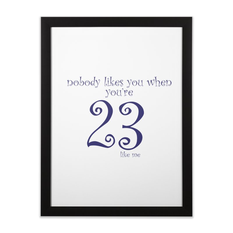 nobody likes me, I'm 23 Home Framed Fine Art Print by Baked Goods