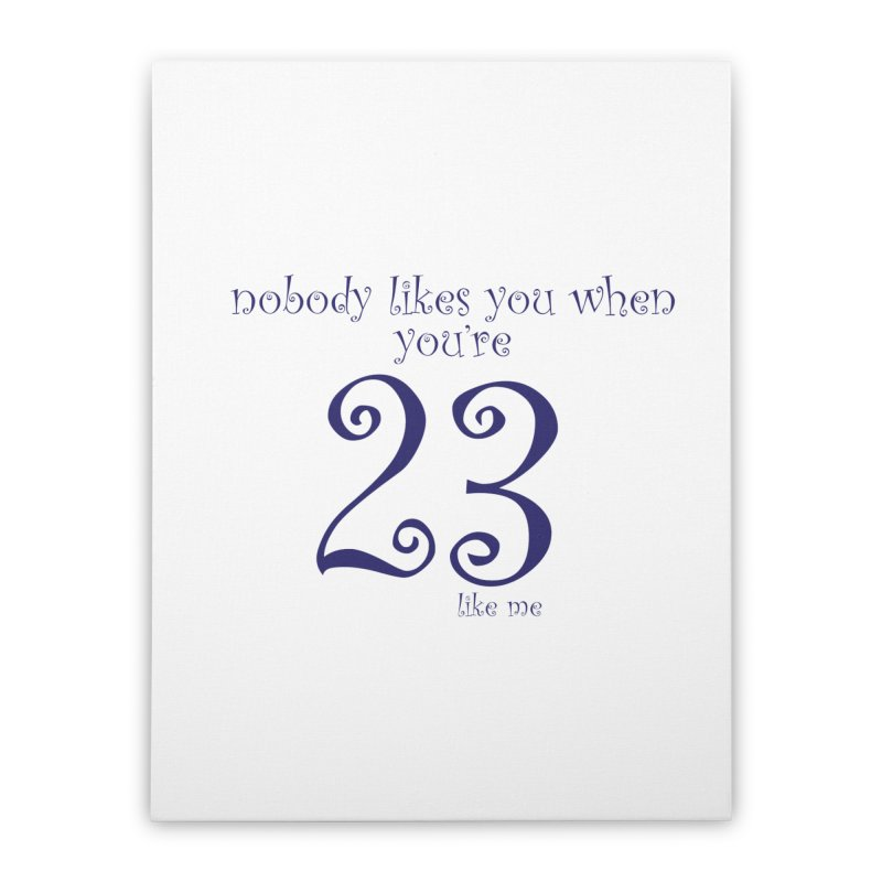nobody likes me, I'm 23 Home Stretched Canvas by Baked Goods