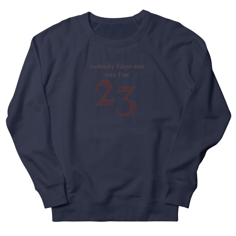 nobody likes me, I'm 23, design 02 Women's French Terry Sweatshirt by Baked Goods