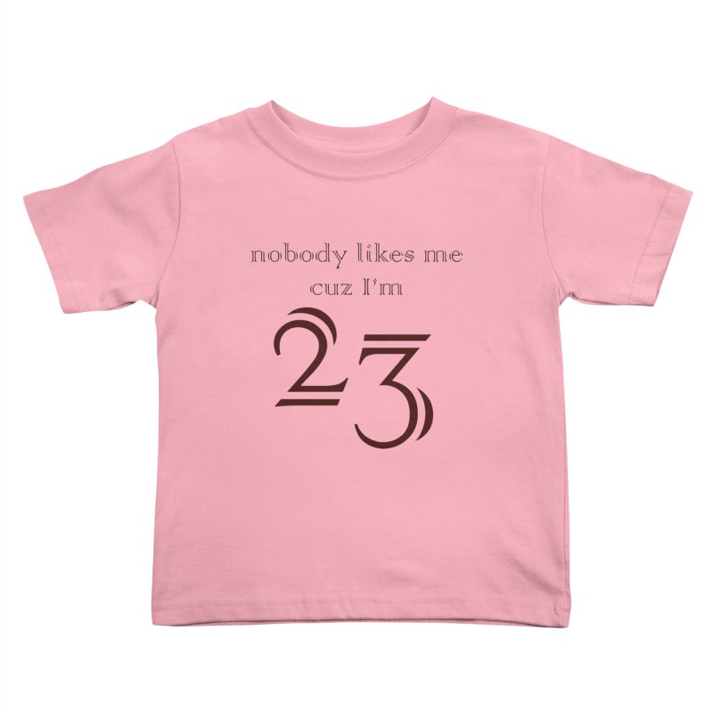 nobody likes me, I'm 23, design 02 Kids Toddler T-Shirt by Baked Goods