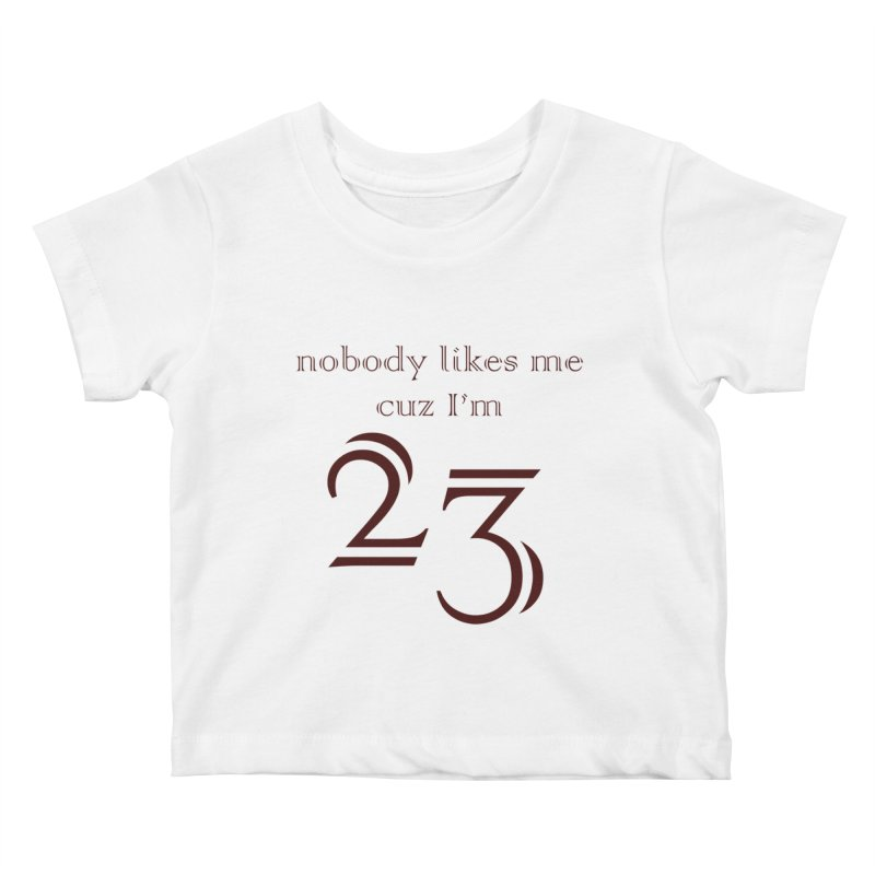 nobody likes me, I'm 23, design 02 Kids Baby T-Shirt by Baked Goods
