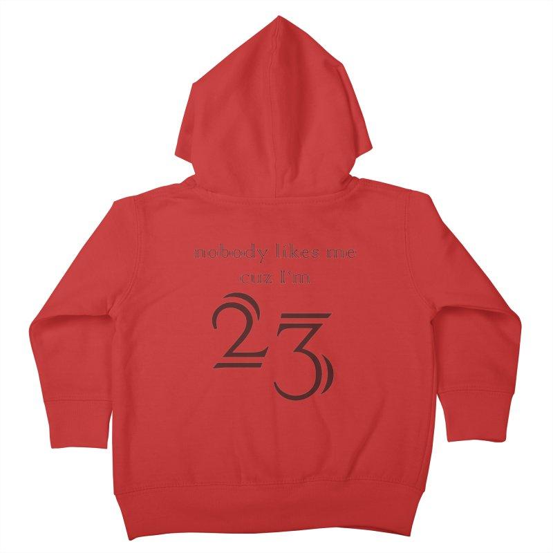nobody likes me, I'm 23, design 02 Kids Toddler Zip-Up Hoody by Baked Goods
