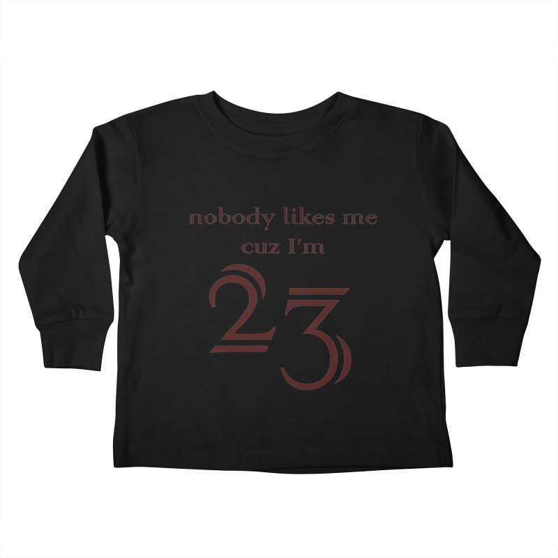 nobody likes me, I'm 23, design 02 Kids Toddler Longsleeve T-Shirt by Baked Goods