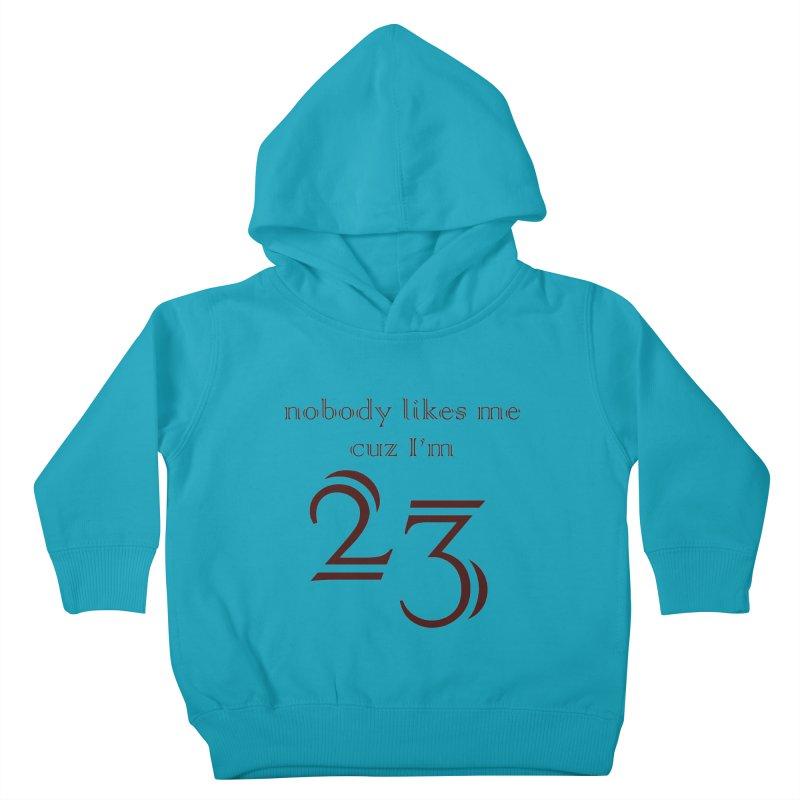 nobody likes me, I'm 23, design 02 Kids Toddler Pullover Hoody by Baked Goods