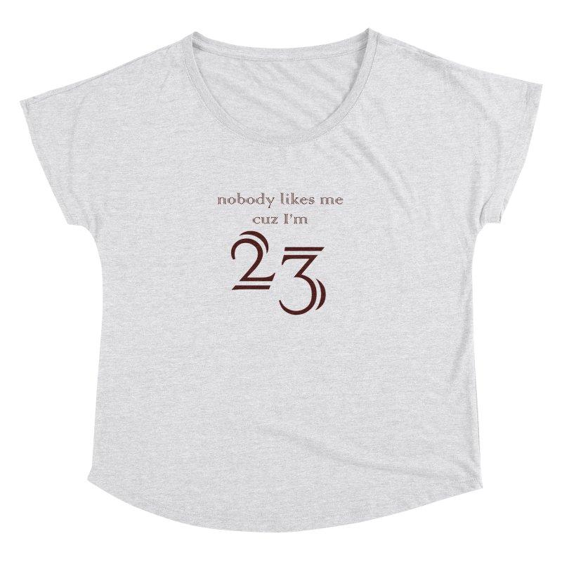 nobody likes me, I'm 23, design 02 Women's Dolman Scoop Neck by Baked Goods