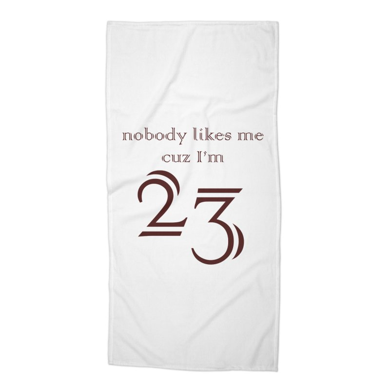 nobody likes me, I'm 23, design 02 Accessories Beach Towel by Baked Goods