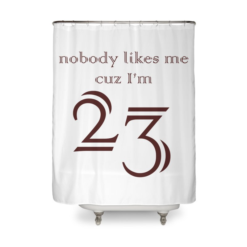 nobody likes me, I'm 23, design 02 Home Shower Curtain by Baked Goods