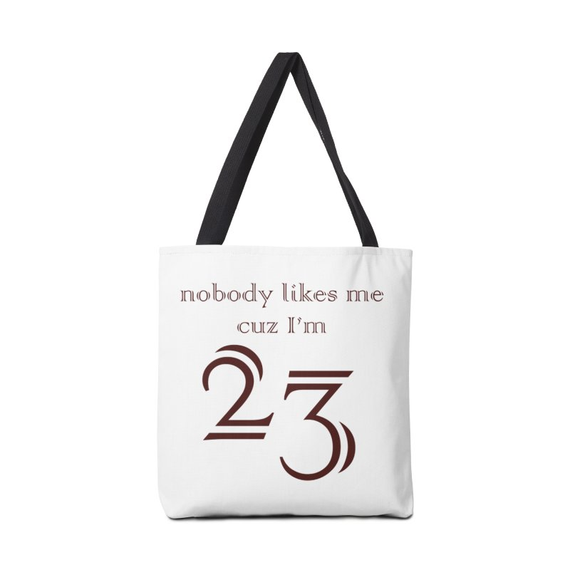 nobody likes me, I'm 23, design 02 Accessories Bag by Baked Goods