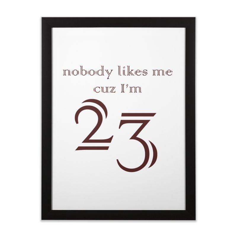nobody likes me, I'm 23, design 02 Home Framed Fine Art Print by Baked Goods