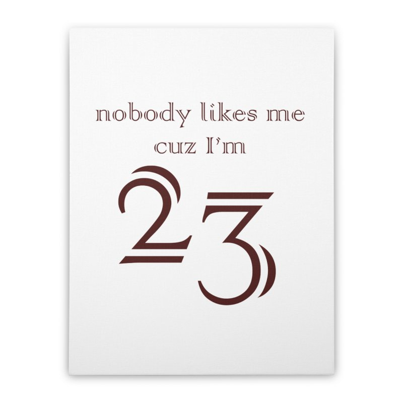 nobody likes me, I'm 23, design 02 Home Stretched Canvas by Baked Goods