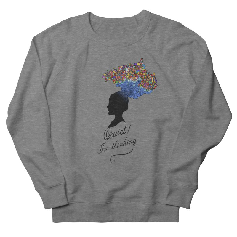 Quite! I'm Thinking Women's French Terry Sweatshirt by bbdreamdesigns's Artist Shop