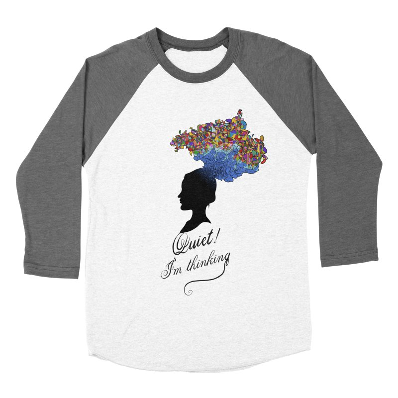 Quite! I'm Thinking Women's Baseball Triblend T-Shirt by bbdreamdesigns's Artist Shop