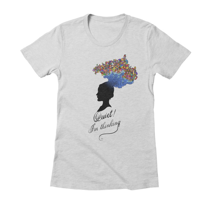 Quite! I'm Thinking Women's Fitted T-Shirt by bbdreamdesigns's Artist Shop