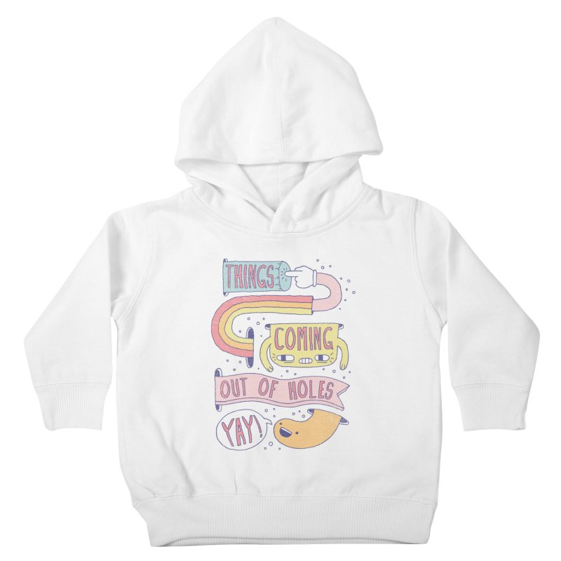 THINGS COMING OUT OF HOLES YAY! Kids Toddler Pullover Hoody by Beanepod