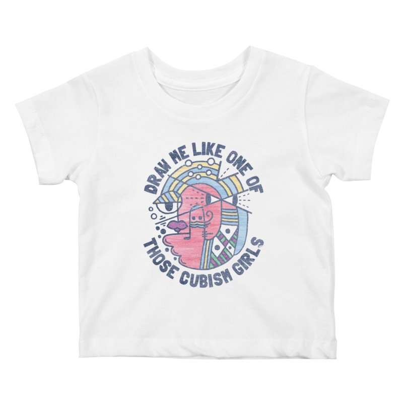 DRAW ME LIKE ON OF THOSE CUBISM GIRLS Kids Baby T-Shirt by Beanepod