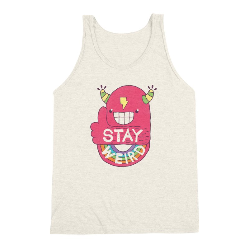 Stay Weird Men's Triblend Tank by Beanepod
