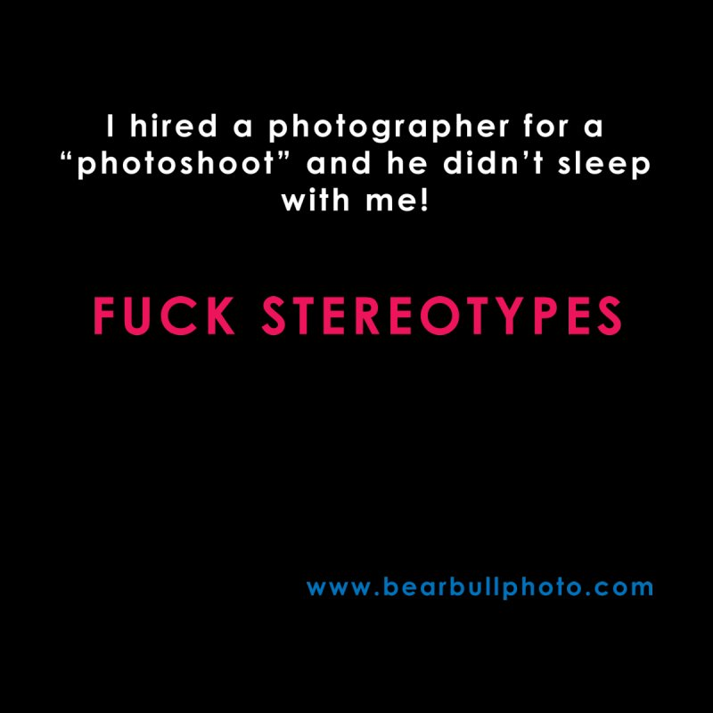 F*CK STEREOTYPES by BEAR+BULL PHOTOGRAPHY