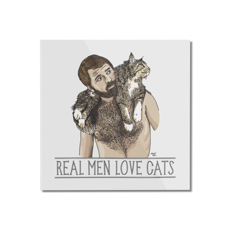 Real Men Love Cats in Mounted Acrylic Print by Beards and Cats Store