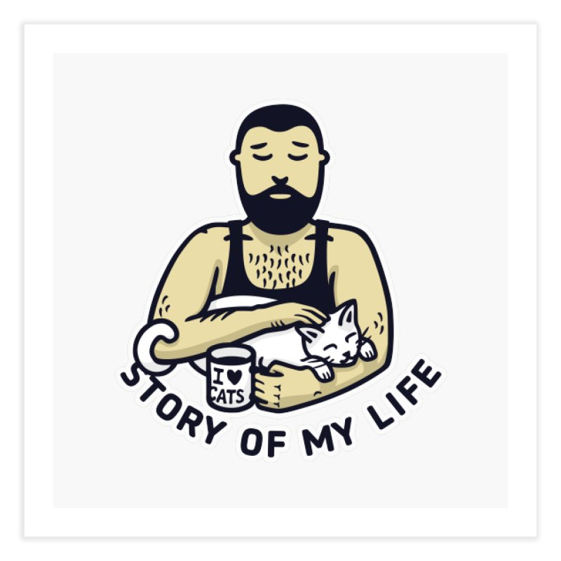 Cat Daddy: Story of My Life Home Fine Art Print by Beards and Cats Store
