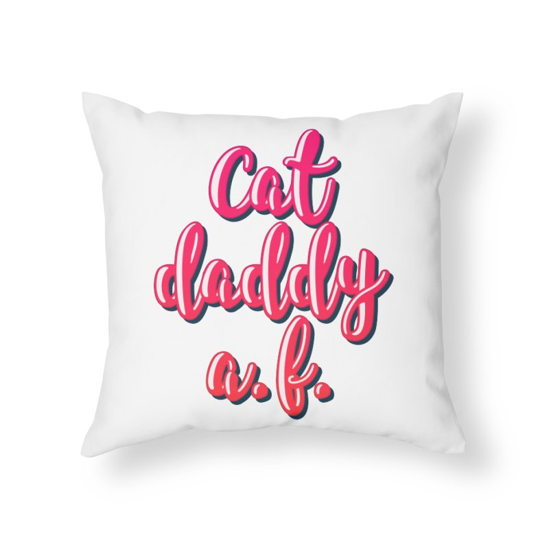 Cat Daddy AF Home Throw Pillow by Beards and Cats Store